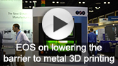 EOS on lowering the barrier to metal 3D printing